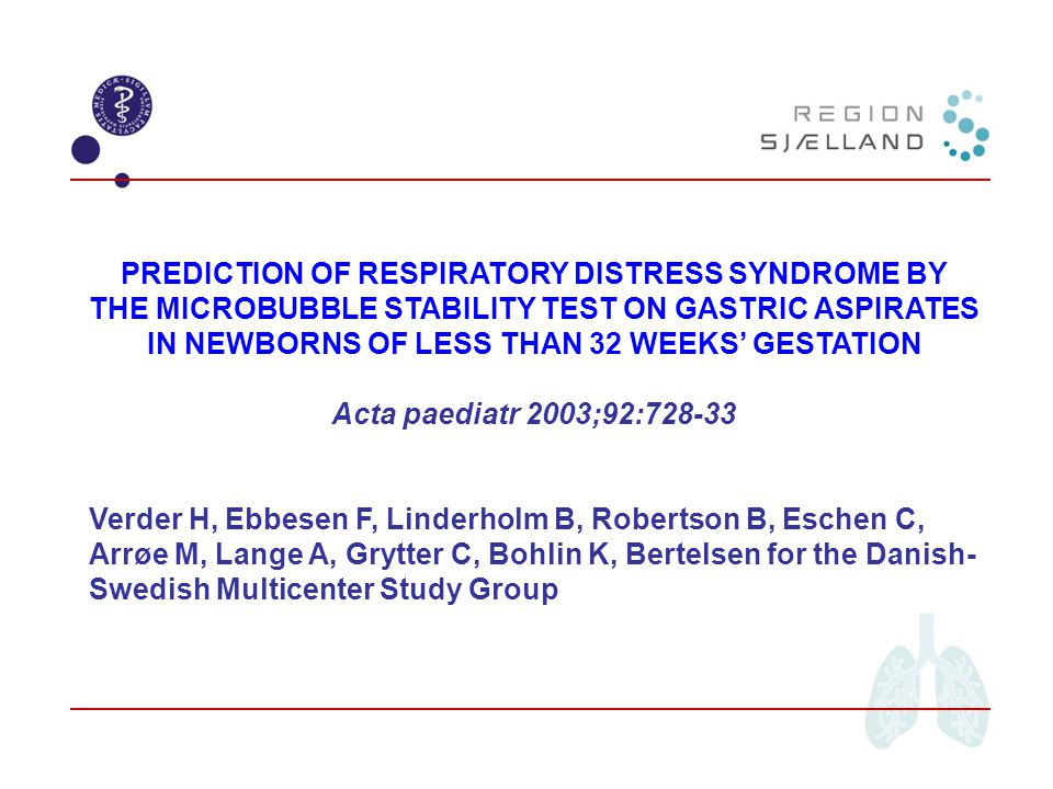 PREDICTION OF RESPIRATORY DISTRESS SYNDROME BY THE MICROBUBBLE STABILITY TEST ON GASTRIC ASPIRATES IN NEWBORNS OF LESS THAN 32 WEEKS' GESTATION