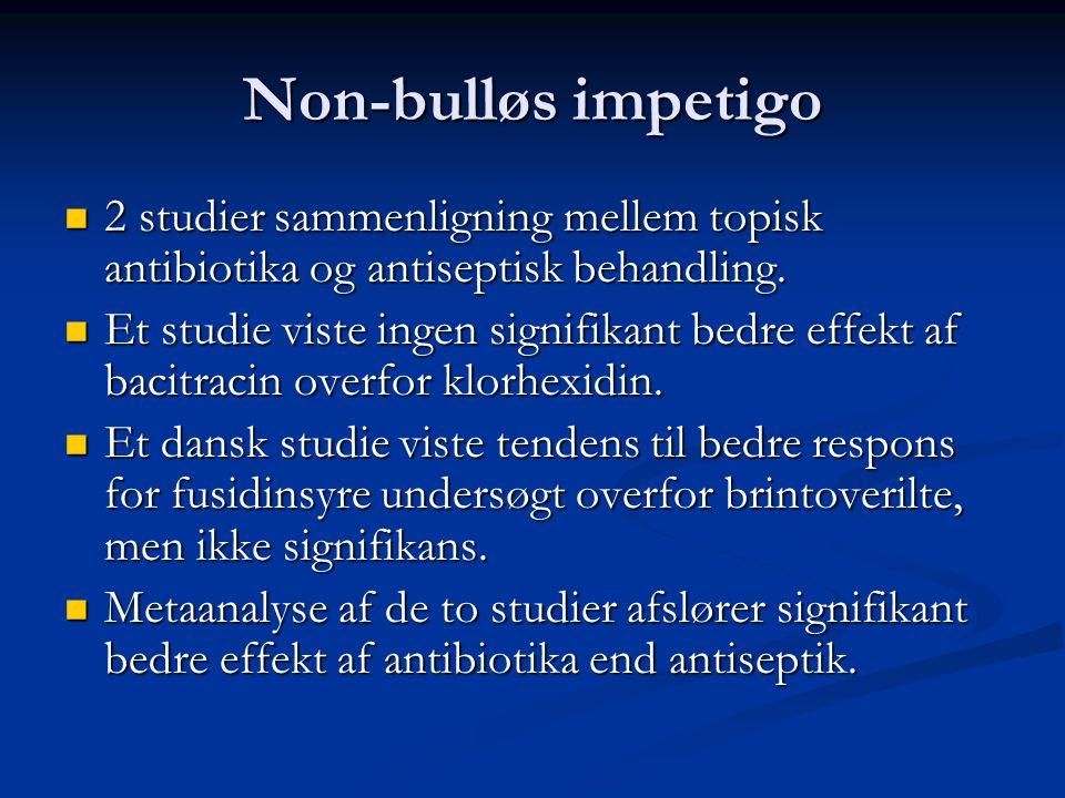 Non-bulløs impetigo 2 studier sammenligning mellem topisk antibiotika og antiseptisk behandling.