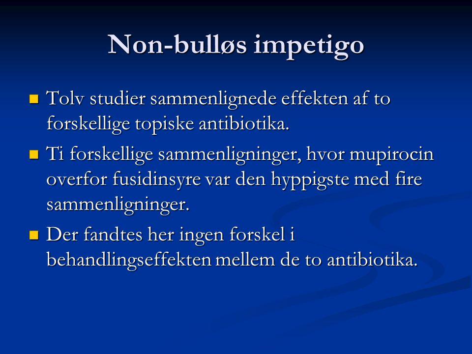 Non-bulløs impetigo Tolv studier sammenlignede effekten af to forskellige topiske antibiotika.