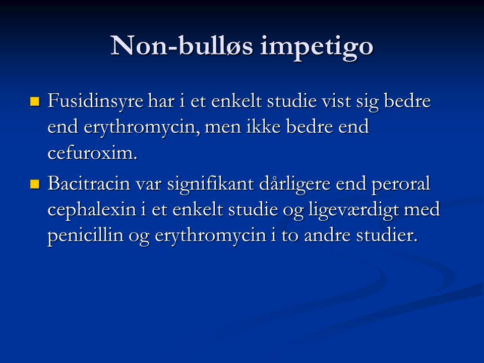 Non-bulløs impetigo Fusidinsyre har i et enkelt studie vist sig bedre end erythromycin, men ikke bedre end cefuroxim.