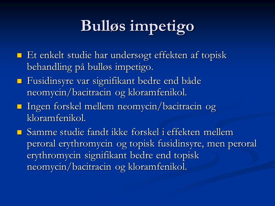 Bulløs impetigo Et enkelt studie har undersøgt effekten af topisk behandling på bulløs impetigo.