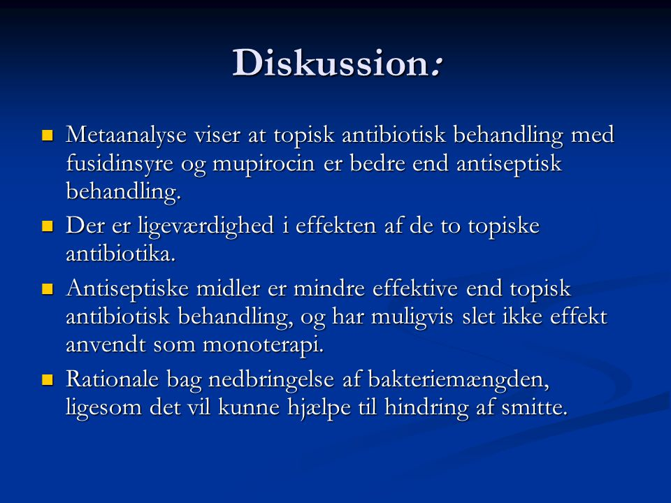 Diskussion: Metaanalyse viser at topisk antibiotisk behandling med fusidinsyre og mupirocin er bedre end antiseptisk behandling.
