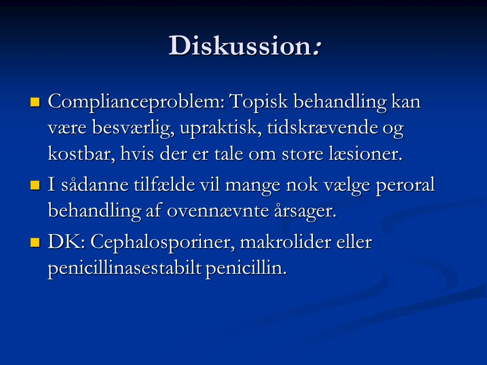 Diskussion: Complianceproblem: Topisk behandling kan være besværlig, upraktisk, tidskrævende og kostbar, hvis der er tale om store læsioner.