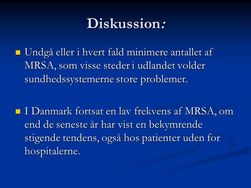 Diskussion: Undgå eller i hvert fald minimere antallet af MRSA, som visse steder i udlandet volder sundhedssystemerne store problemer.