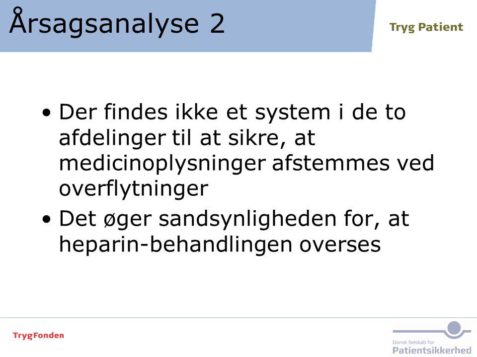 Årsagsanalyse 2 Der findes ikke et system i de to afdelinger til at sikre, at medicinoplysninger afstemmes ved overflytninger.