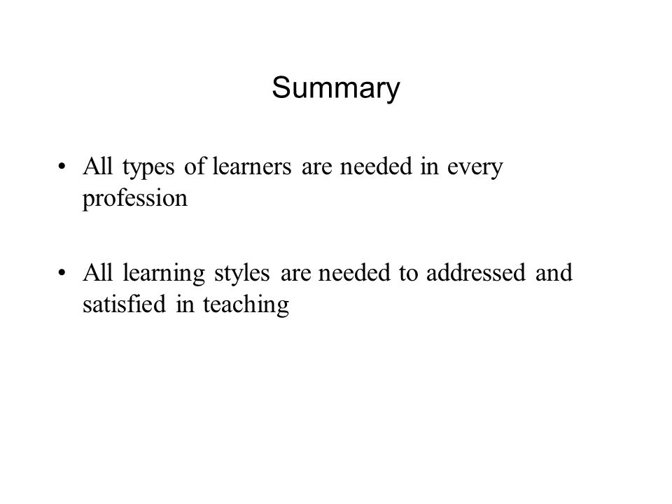 Summary All types of learners are needed in every profession