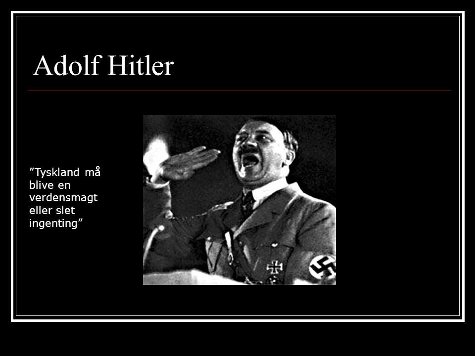 Adolf Hitler Tyskland må blive en verdensmagt eller slet ingenting