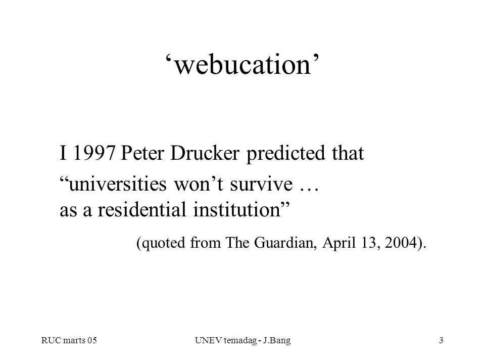 'webucation' I 1997 Peter Drucker predicted that