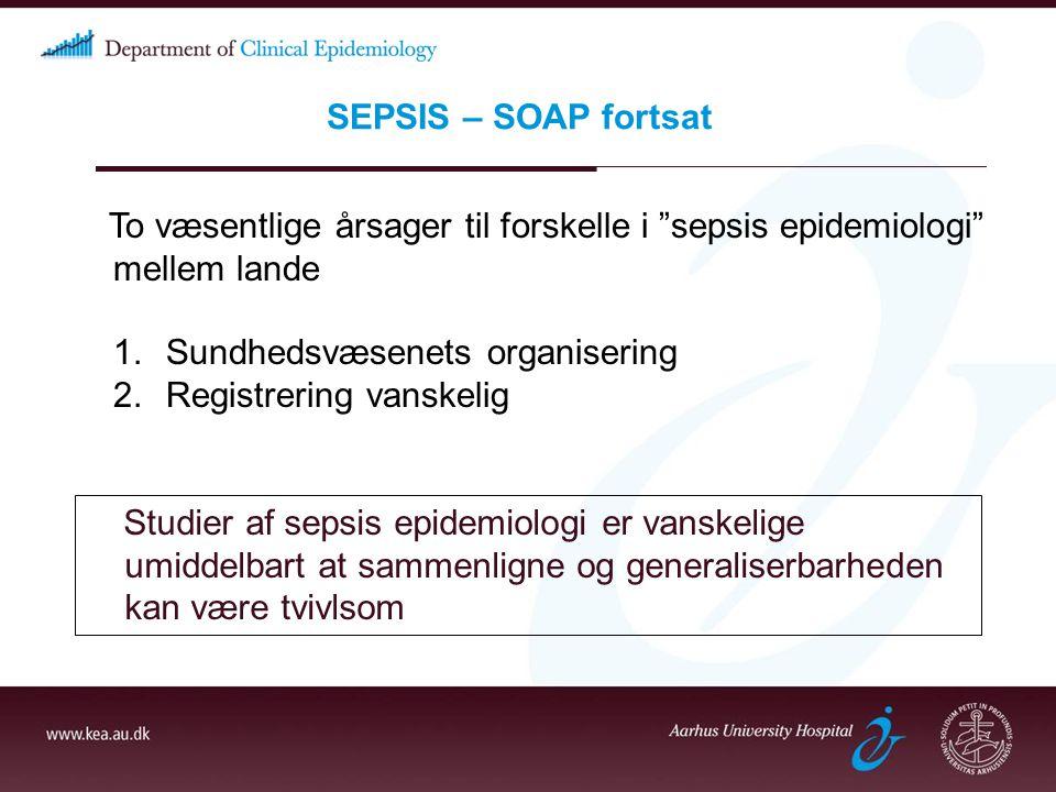 SEPSIS – SOAP fortsat To væsentlige årsager til forskelle i sepsis epidemiologi mellem lande. Sundhedsvæsenets organisering.