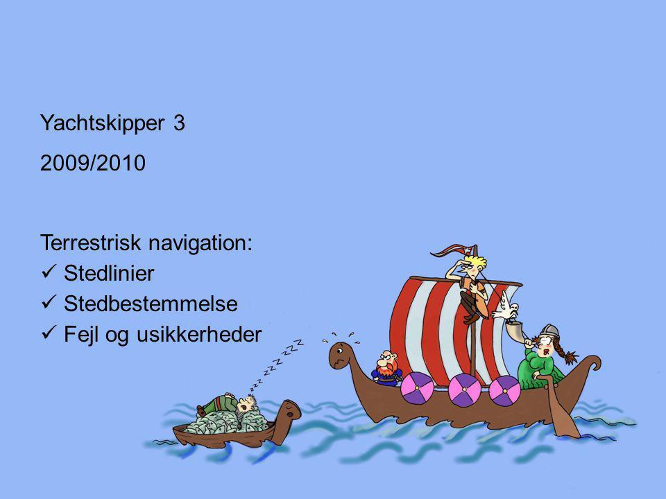 Yachtskipper 3 2009/2010 Terrestrisk navigation: Stedlinier Stedbestemmelse Fejl og usikkerheder