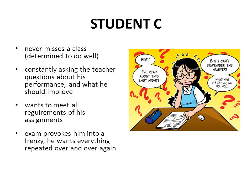 STUDENT C never misses a class (determined to do well)