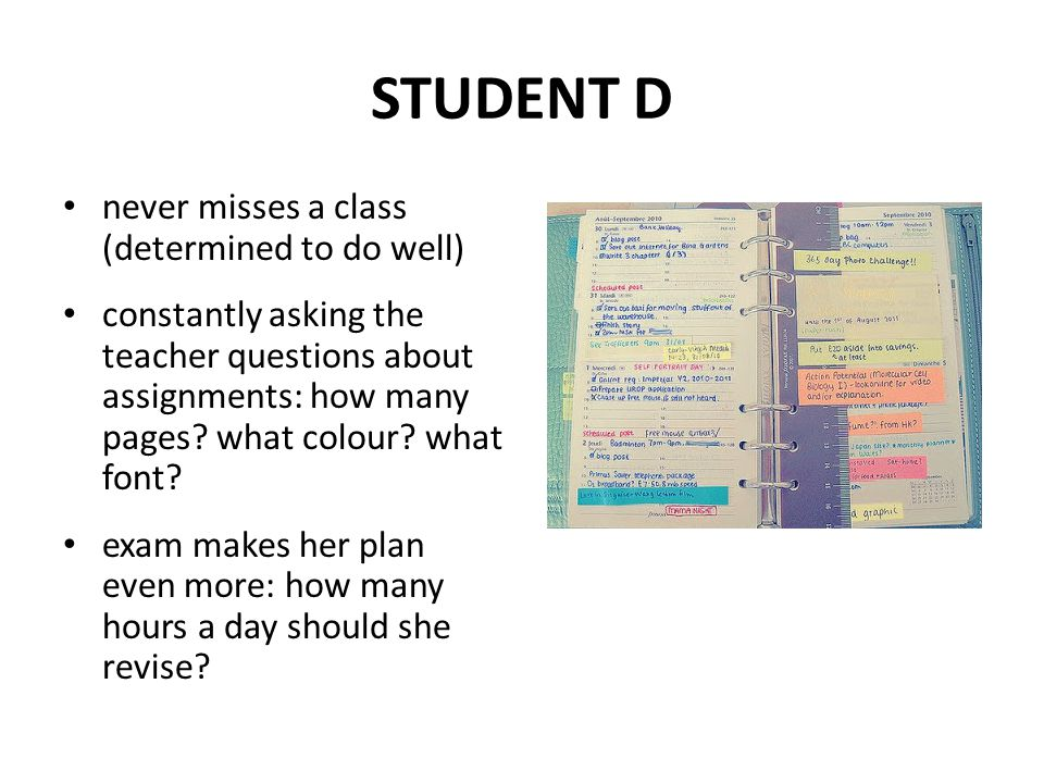 STUDENT D never misses a class (determined to do well)