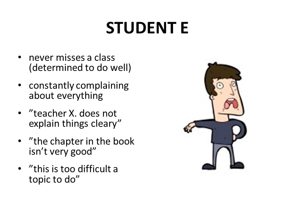 STUDENT E never misses a class (determined to do well)