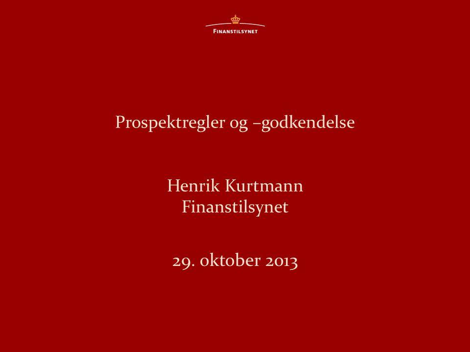 Prospektregler og –godkendelse Henrik Kurtmann Finanstilsynet