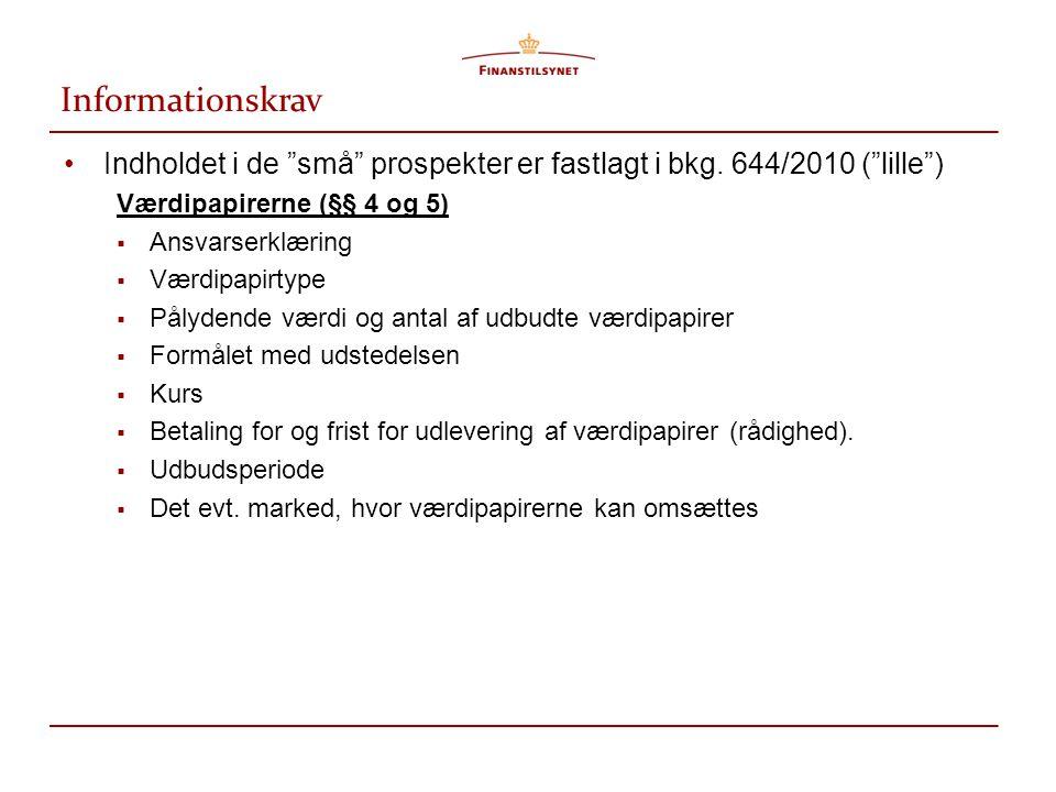 Informationskrav Indholdet i de små prospekter er fastlagt i bkg. 644/2010 ( lille ) Værdipapirerne (§§ 4 og 5)
