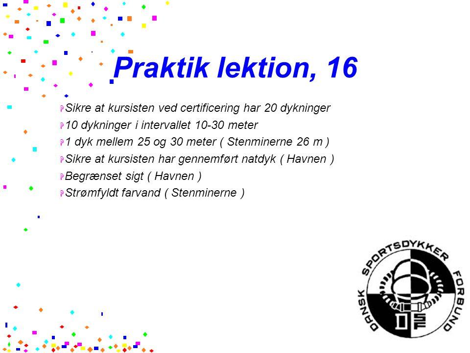 Praktik lektion, 16 Sikre at kursisten ved certificering har 20 dykninger. 10 dykninger i intervallet 10-30 meter.