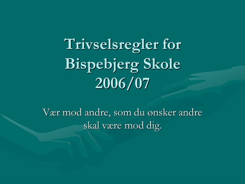 Trivselsregler for Bispebjerg Skole 2006/07