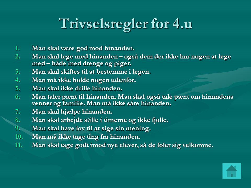 Trivselsregler for 4.u Man skal være god mod hinanden.