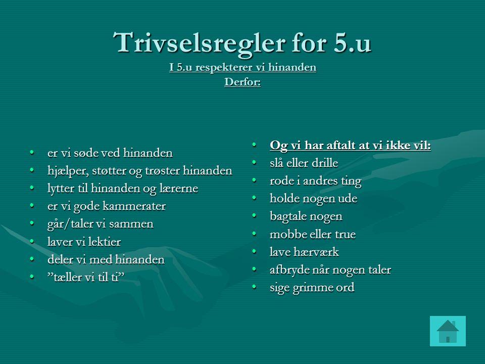 Trivselsregler for 5.u I 5.u respekterer vi hinanden Derfor: