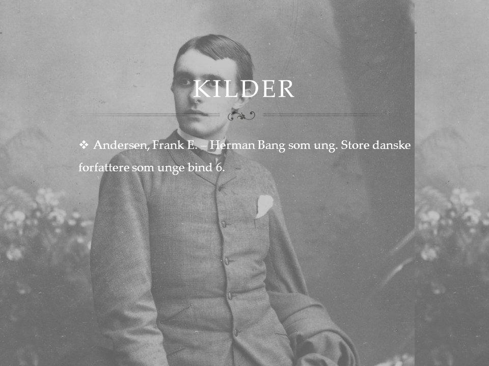 Kilder Andersen, Frank E. – Herman Bang som ung. Store danske forfattere som unge bind 6.