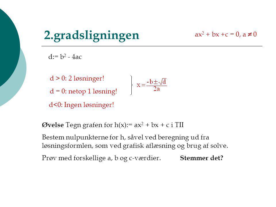 2.gradsligningen ax2 + bx +c = 0, a  0 d:= b2 - 4ac