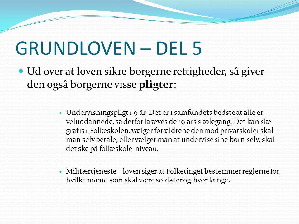 GRUNDLOVEN – DEL 5 Ud over at loven sikre borgerne rettigheder, så giver den også borgerne visse pligter: