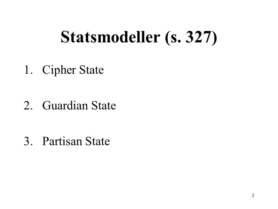 Statsmodeller (s. 327) Cipher State Guardian State Partisan State