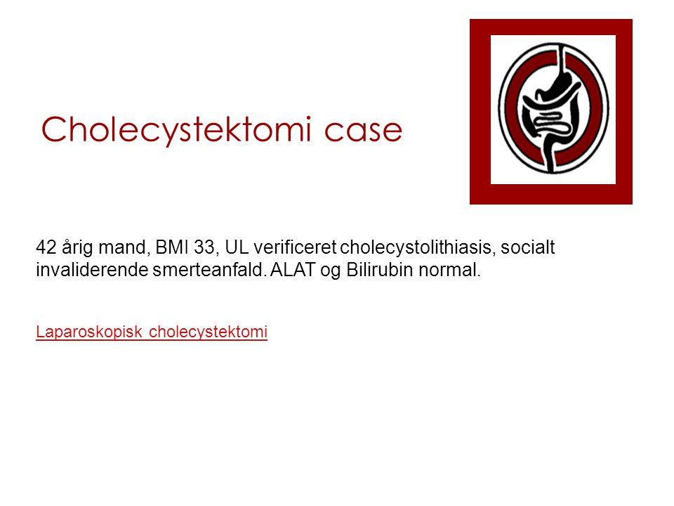 Cholecystektomi case 42 årig mand, BMI 33, UL verificeret cholecystolithiasis, socialt invaliderende smerteanfald. ALAT og Bilirubin normal.