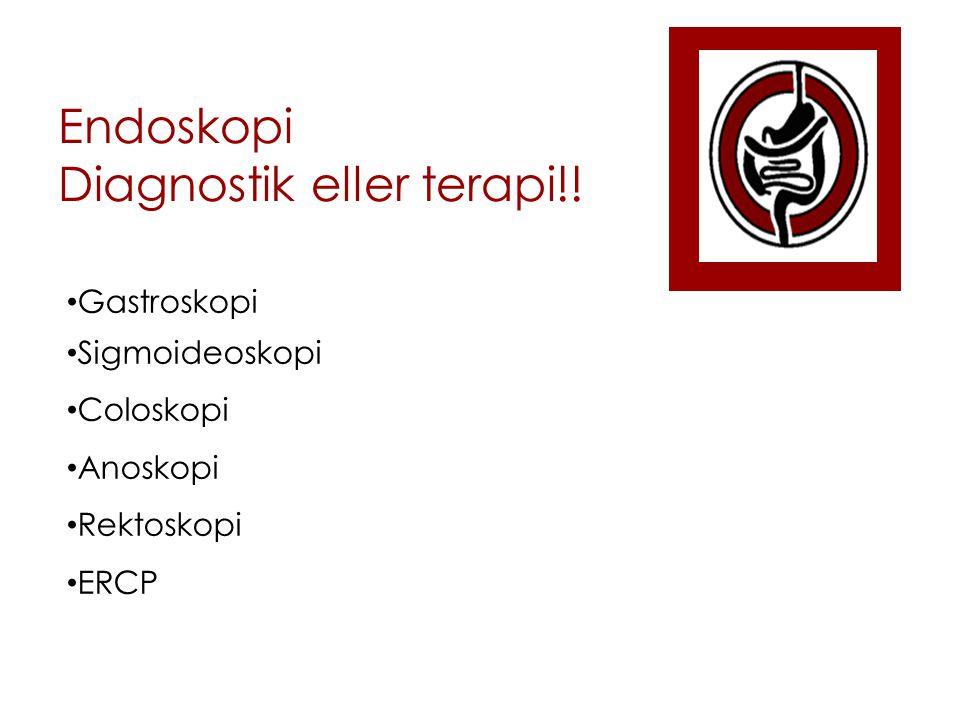 Endoskopi Diagnostik eller terapi!!