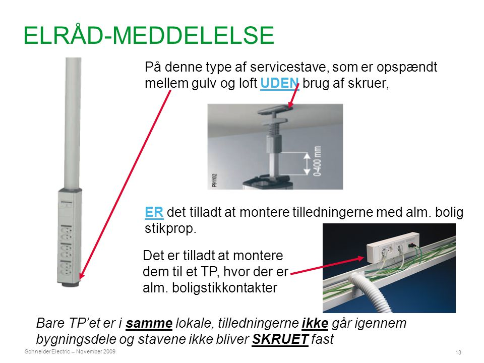 ELRÅD-MEDDELELSE På denne type af servicestave, som er opspændt mellem gulv og loft UDEN brug af skruer,