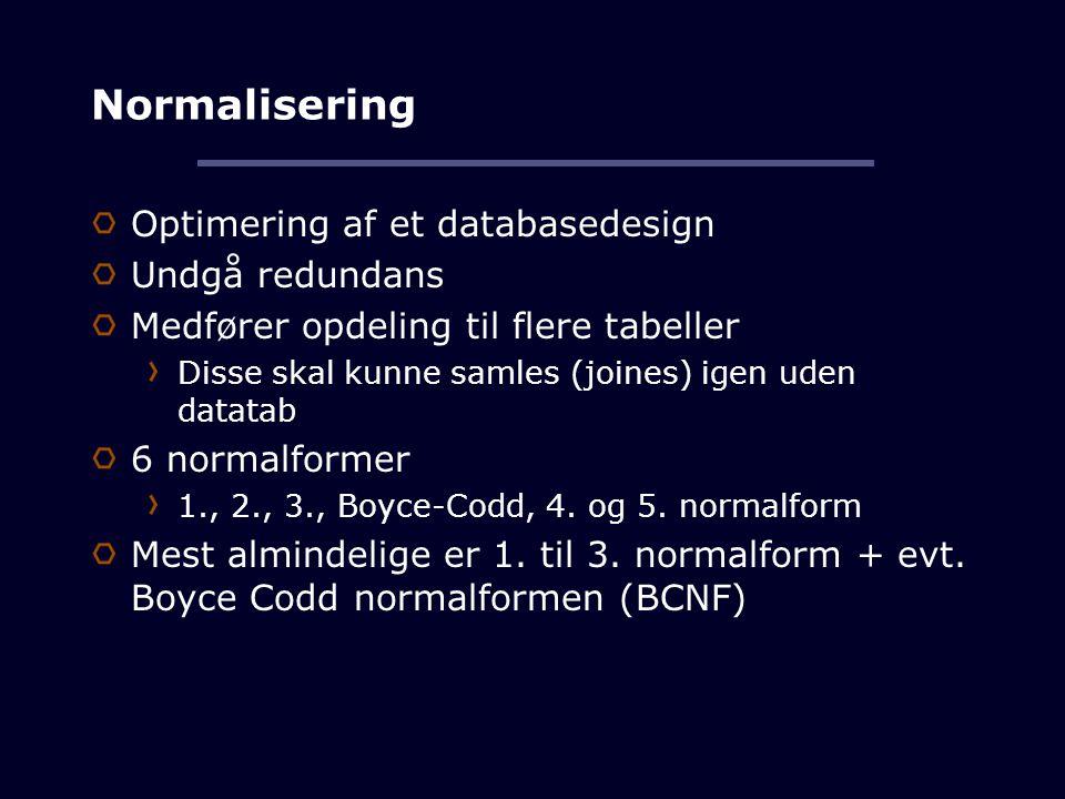 Normalisering Optimering af et databasedesign Undgå redundans