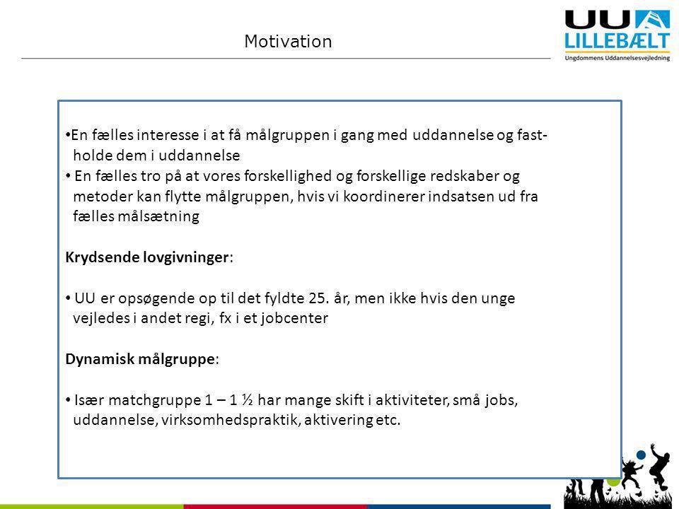 Motivation En fælles interesse i at få målgruppen i gang med uddannelse og fast- holde dem i uddannelse.