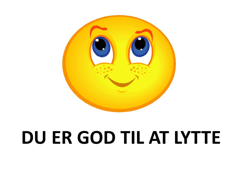 DU ER GOD TIL AT LYTTE