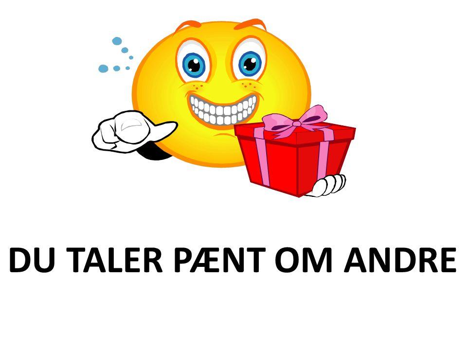 DU TALER PÆNT OM ANDRE