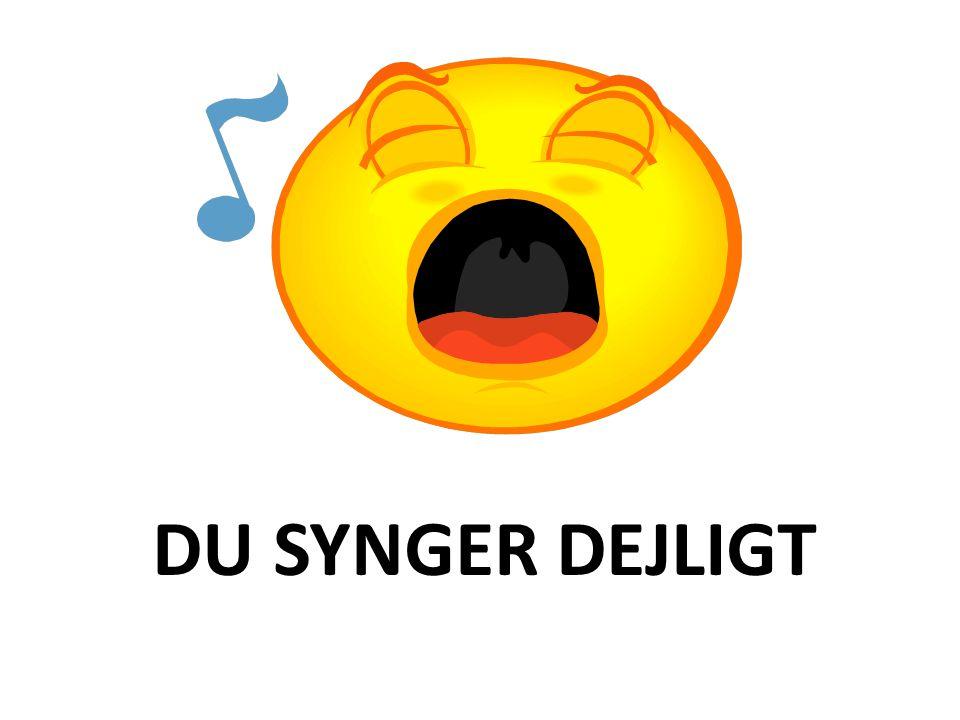 DU SYNGER DEJLIGT