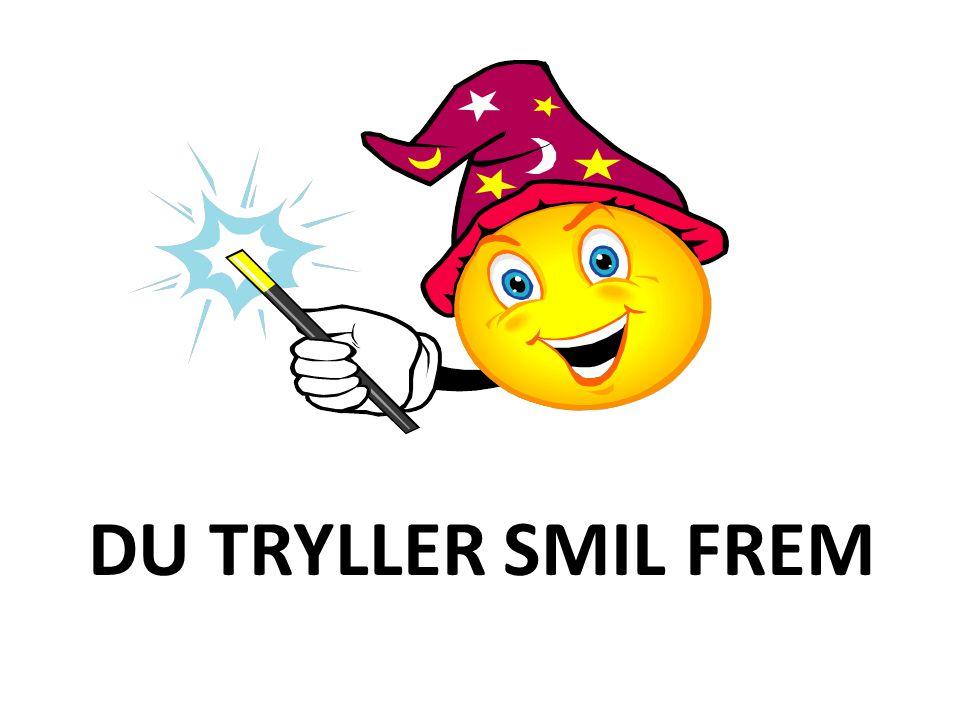 DU TRYLLER SMIL FREM