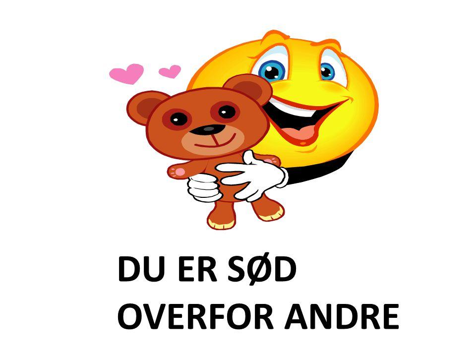 DU ER SØD OVERFOR ANDRE