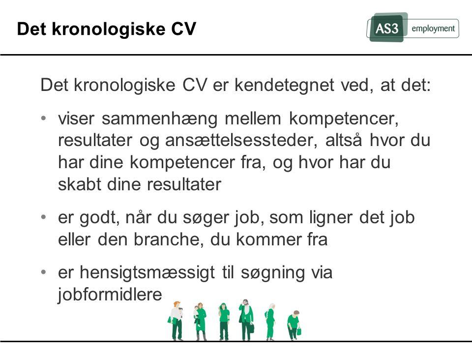 Det kronologiske CV Det kronologiske CV er kendetegnet ved, at det:
