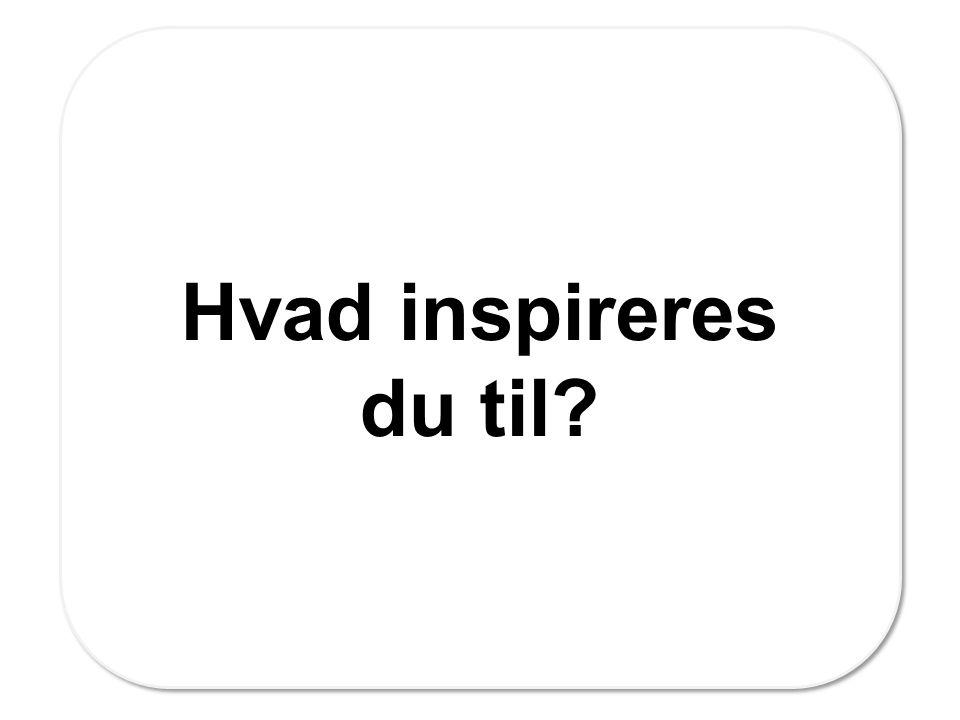 Hvad inspireres du til