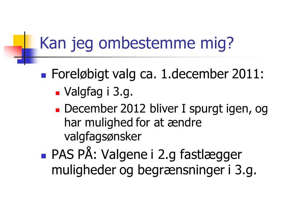 Kan jeg ombestemme mig Foreløbigt valg ca. 1.december 2011: