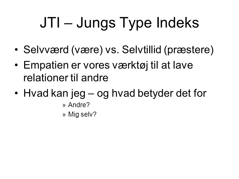 JTI – Jungs Type Indeks Selvværd (være) vs. Selvtillid (præstere)