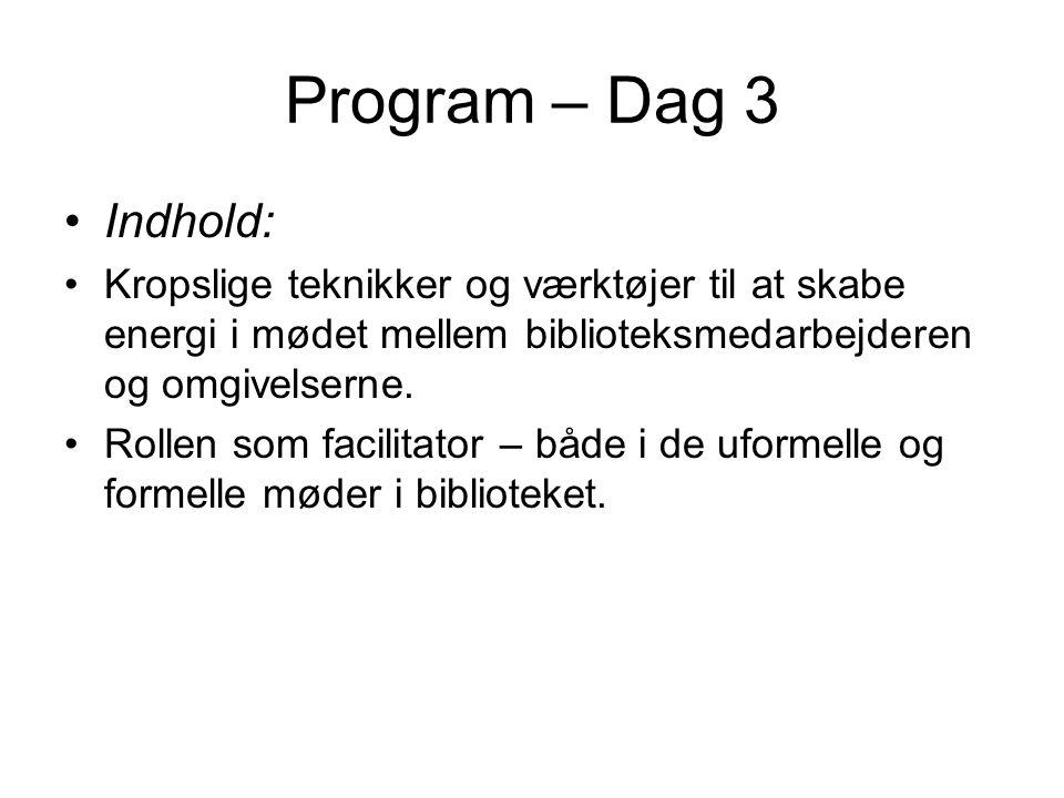 Program – Dag 3 Indhold: Kropslige teknikker og værktøjer til at skabe energi i mødet mellem biblioteksmedarbejderen og omgivelserne.