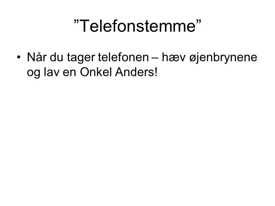 Telefonstemme Når du tager telefonen – hæv øjenbrynene og lav en Onkel Anders!