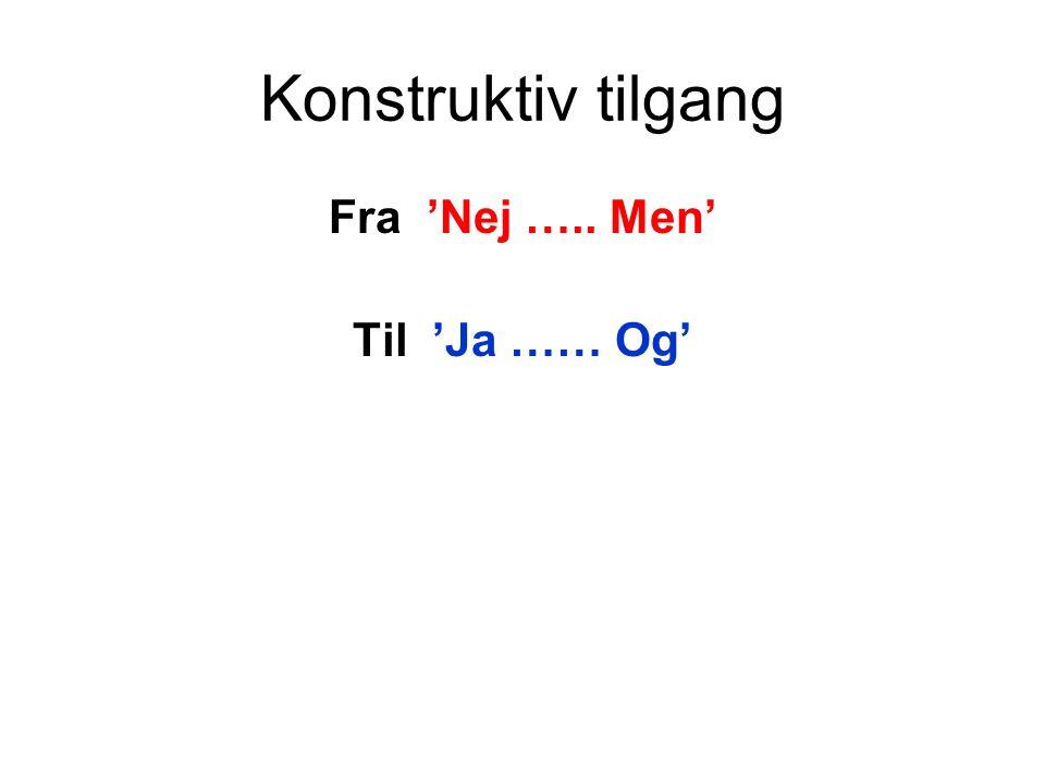 Konstruktiv tilgang Fra 'Nej ….. Men' Til 'Ja …… Og'