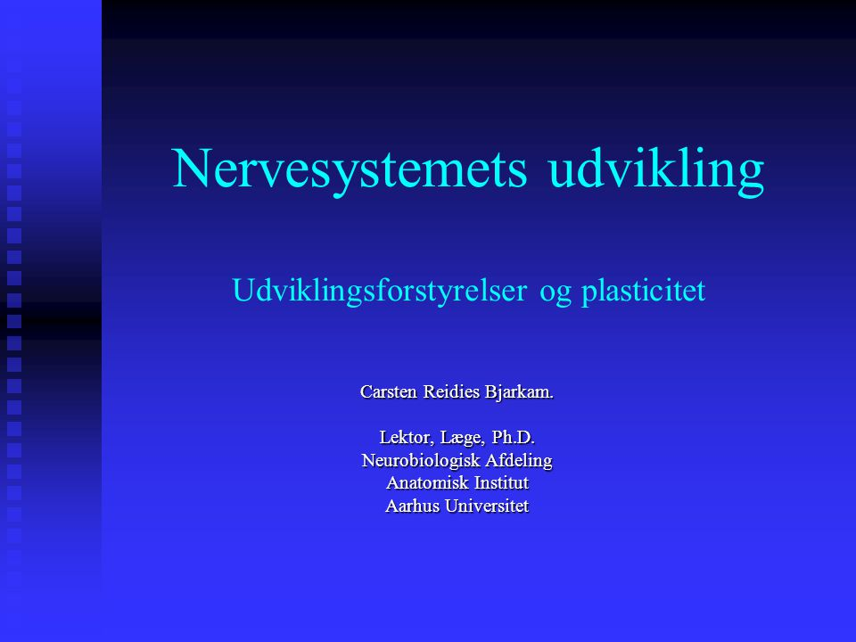 Nervesystemets udvikling Udviklingsforstyrelser og plasticitet