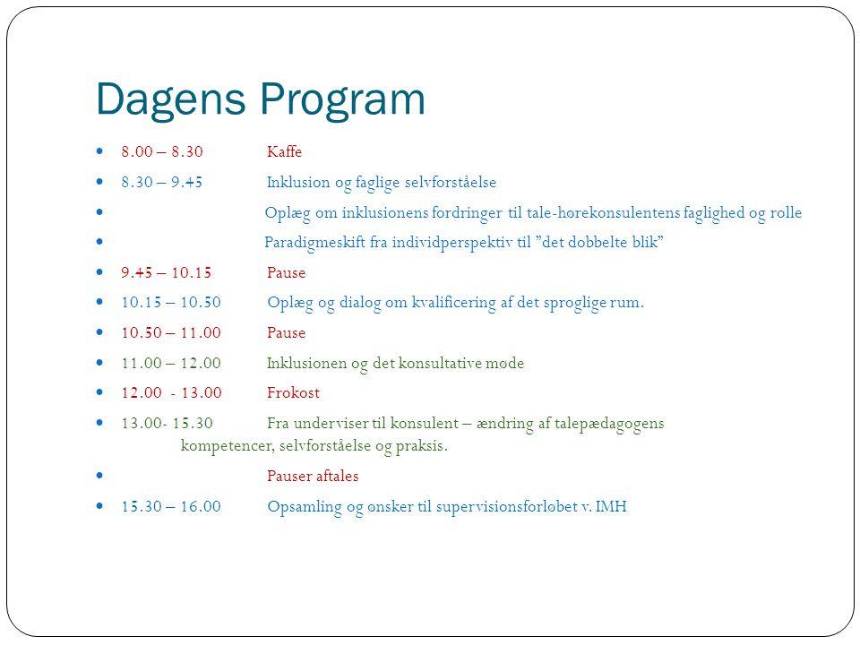 Dagens Program 8.00 – 8.30 Kaffe. 8.30 – 9.45 Inklusion og faglige selvforståelse.