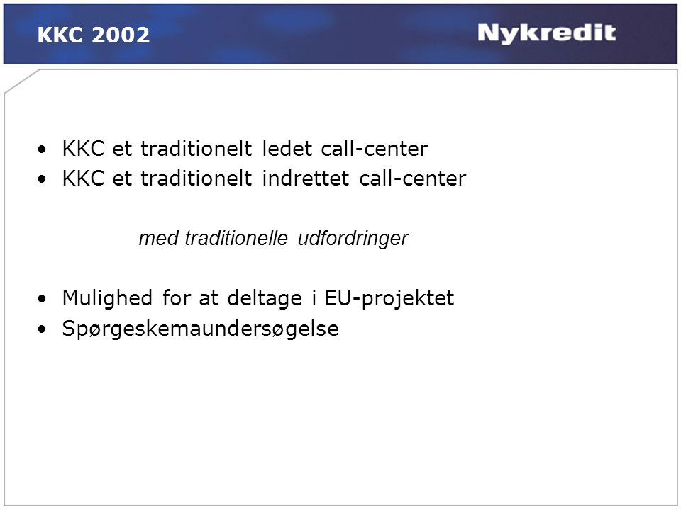 KKC 2002 KKC et traditionelt ledet call-center. KKC et traditionelt indrettet call-center. med traditionelle udfordringer.