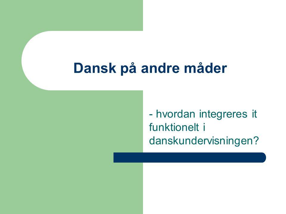 - hvordan integreres it funktionelt i danskundervisningen