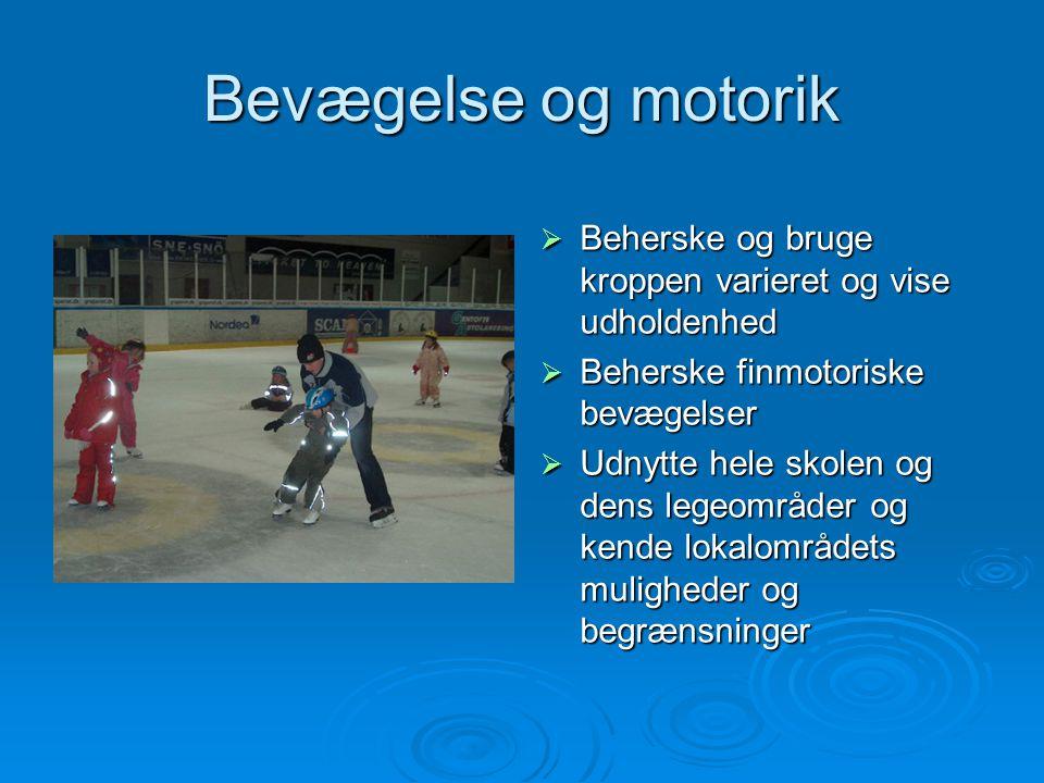 Bevægelse og motorik Beherske og bruge kroppen varieret og vise udholdenhed. Beherske finmotoriske bevægelser.