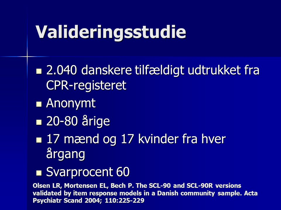 Valideringsstudie 2.040 danskere tilfældigt udtrukket fra CPR-registeret. Anonymt. 20-80 årige. 17 mænd og 17 kvinder fra hver årgang.